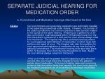 separate judicial hearing for medication order