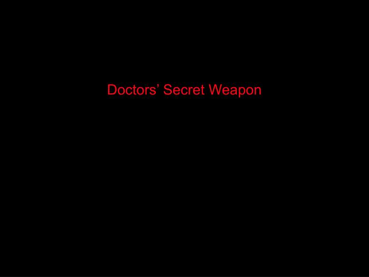 Doctors' Secret Weapon