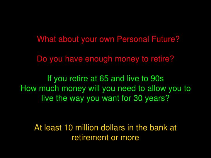What about your own Personal Future?