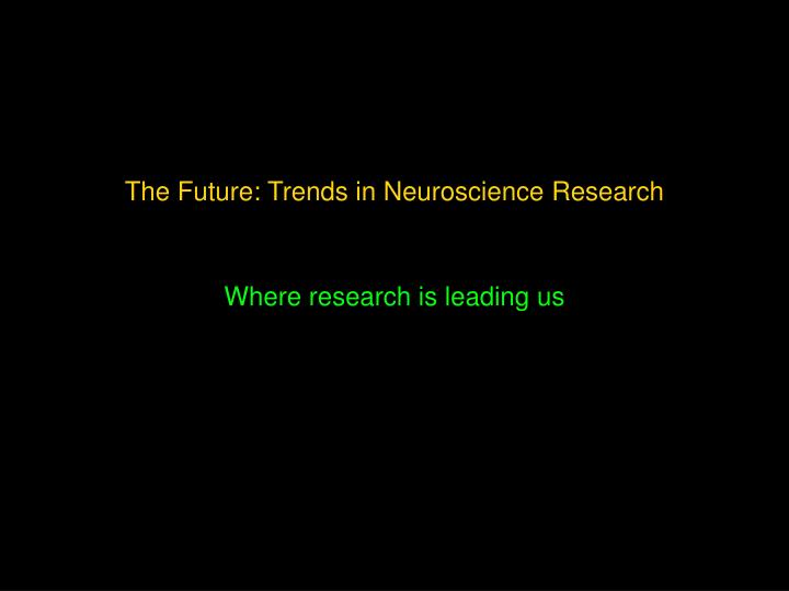 The Future: Trends in Neuroscience Research