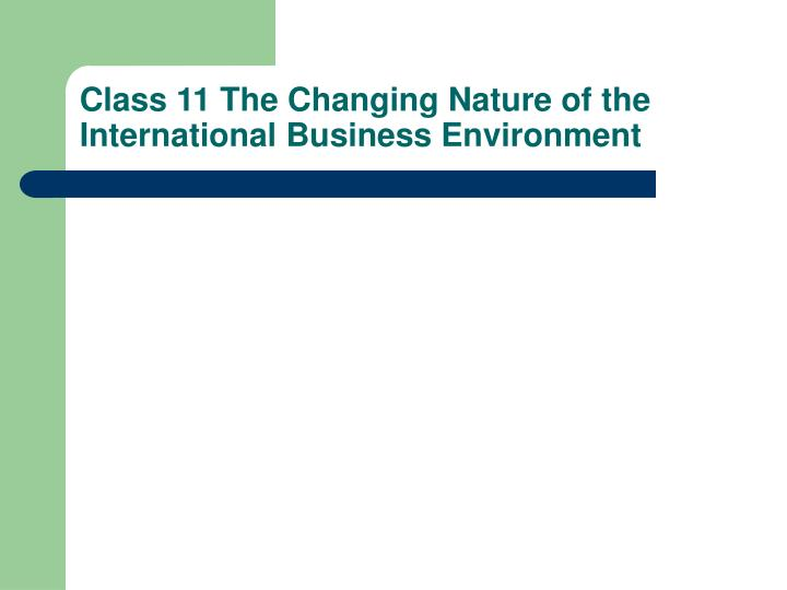 class 11 the changing nature of the international business environment n.