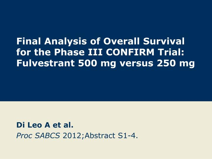 Final analysis of overall survival for the phase iii confirm trial fulvestrant 500 mg versus 250 mg