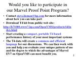 would you like to participate in our marvel proof point program