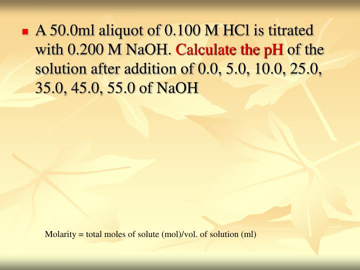 A 50.0ml aliquot of 0.100 M HCl is titrated with 0.200 M NaOH.