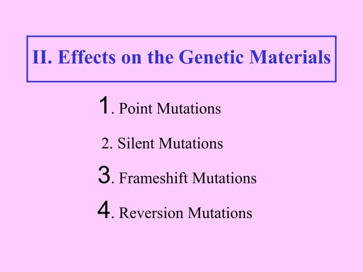 II. Effects on the Genetic Materials