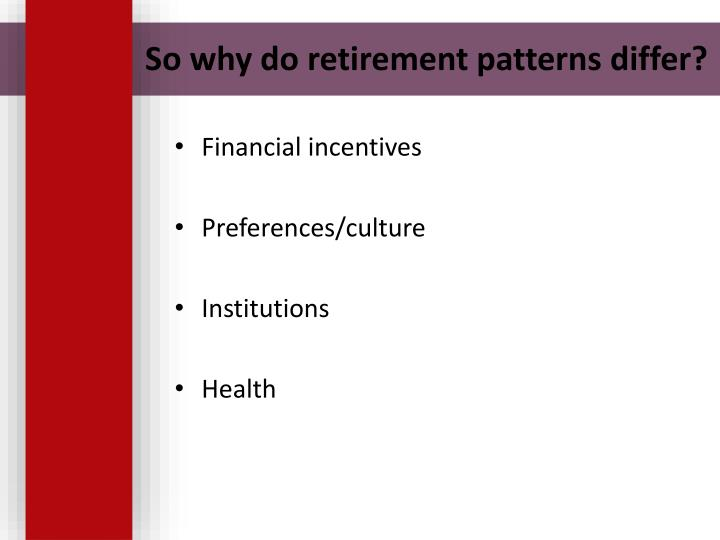 So why do retirement patterns differ?