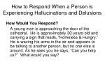 how to respond when a person is experiencing hallucinations and delusions10