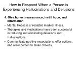 how to respond when a person is experiencing hallucinations and delusions6