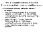 how to respond when a person is experiencing hallucinations and delusions8
