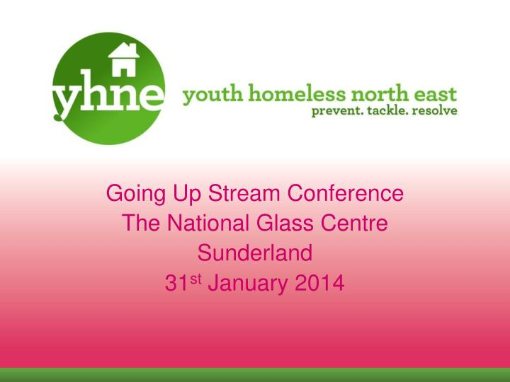 going up stream conference the national glass centre sunderland 31 st january 2014 n.