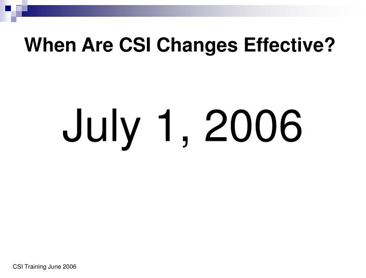 When Are CSI Changes Effective?