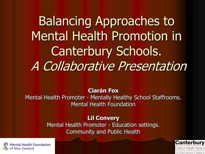 balancing approaches to mental health promotion in canterbury schools a collaborative presentation n.