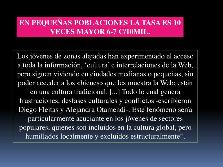 EN PEQUEÑAS POBLACIONES LA TASA ES 10 VECES MAYOR 6-7 C/10MIL.