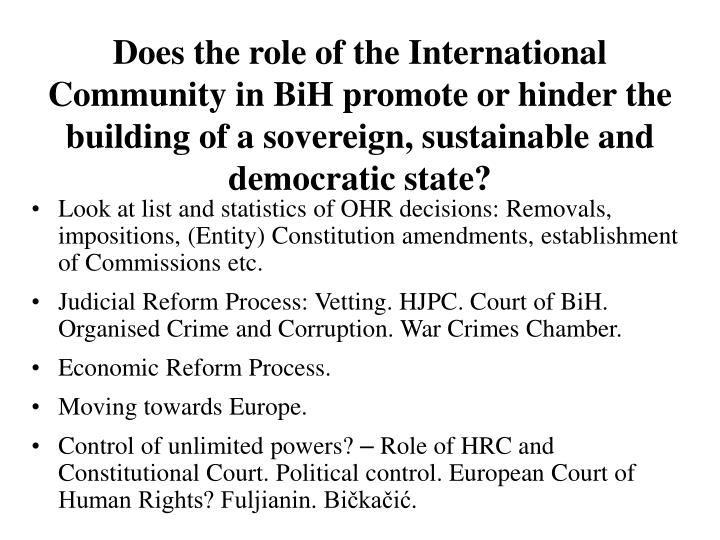 Does the role of the International Community in BiH promote or hinder the building of a sovereign, sustainable and democratic state?