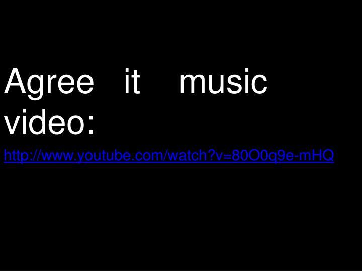 Agree   it    music    video: