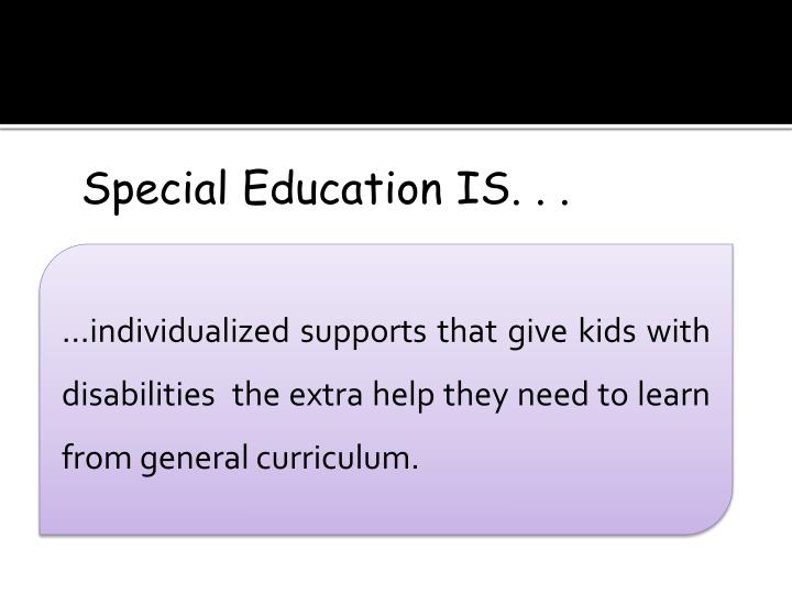 Special Education IS. . .