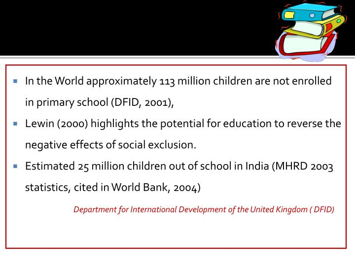 In the World approximately 113 million children are not enrolled in primary school (DFID, 2001),