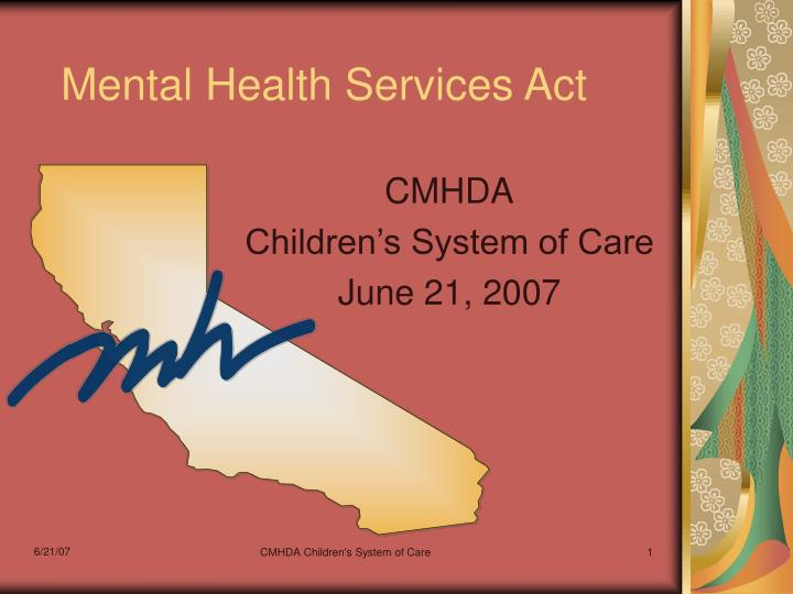 childrens mental health act Medi-cal-related mental health functions mental health services act performance outcomes system for medi-cal specialty mental health services for children.