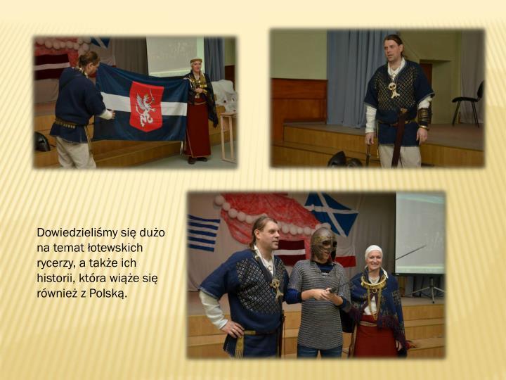 Dowiedzieliśmy się dużo na temat łotewskich rycerzy, a także ich historii, która wiąże się również z Polską.