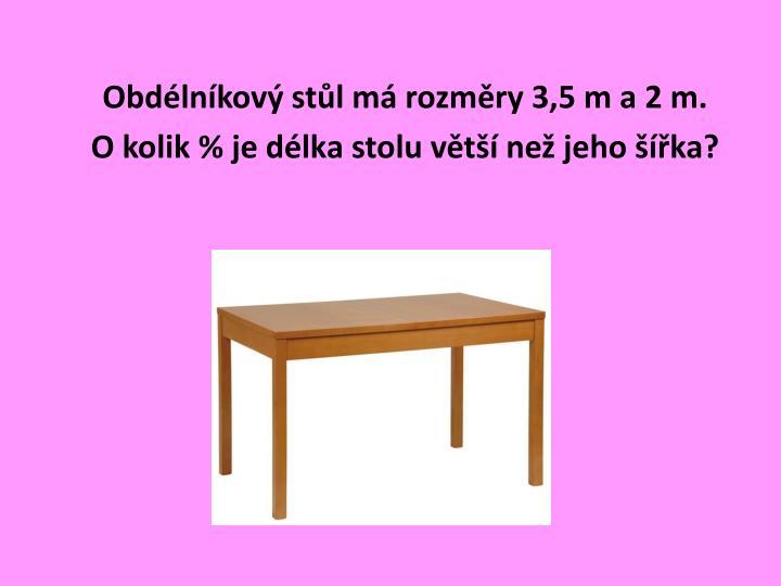Obdélníkový stůl má rozměry 3,5 m a 2 m.