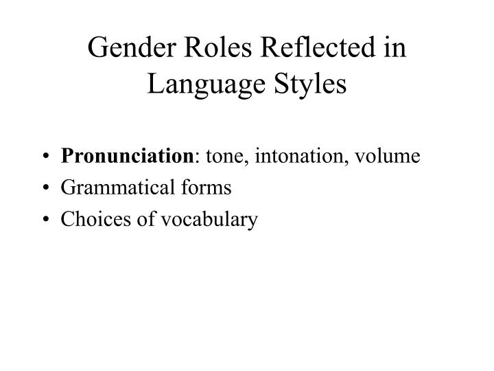 language and gender Language and gender is an interdisciplinary field of research that studies varieties of speech in terms of gender, gender relations, and sexuality.