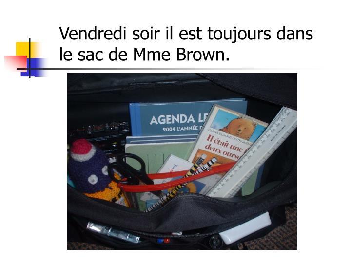 Vendredi soir il est toujours dans le sac de Mme Brown.
