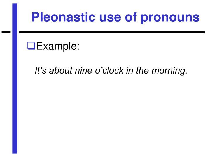 Pleonastic use of pronouns