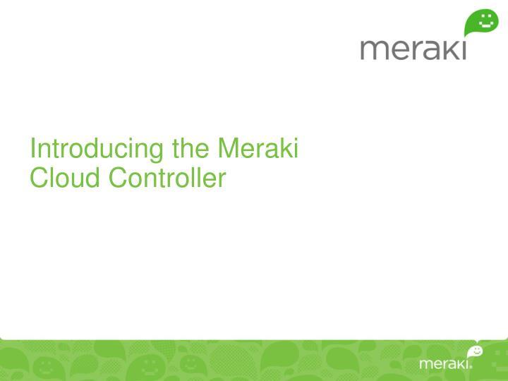 Introducing the Meraki Cloud Controller