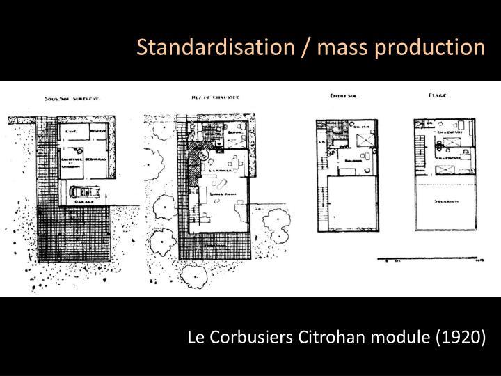 Standardisation / mass production