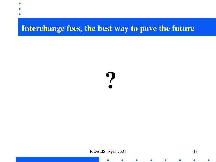 Interchange fees, the best way to pave the future