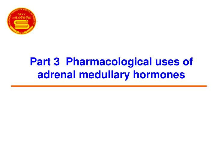 Part 3  Pharmacological uses of adrenal medullary hormones