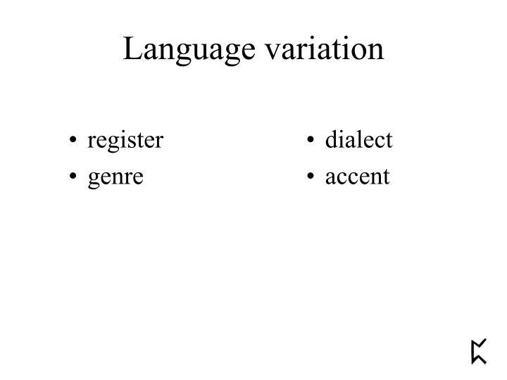 language variation The nature of social dialects and language variation, with attention to women's speech overview of regional dialects and area studies the nature and study of the relationship between ethnicity and dialects, including black, italian, irish, chicano, and jewish ethnic groups.
