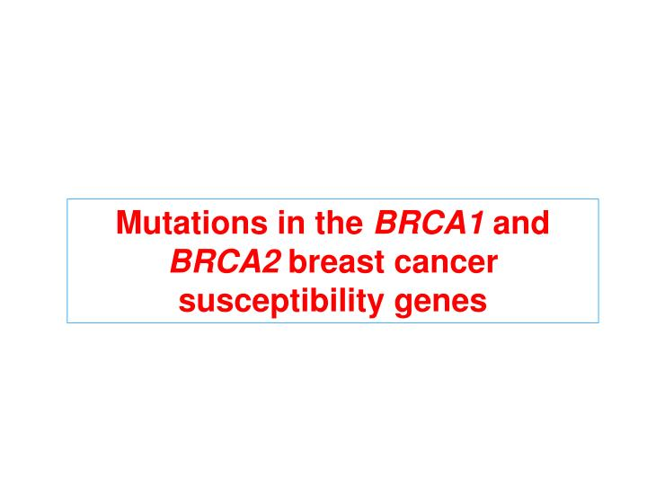 PPT - Mutations in the BRCA1 and BRCA2 breast cancer ...