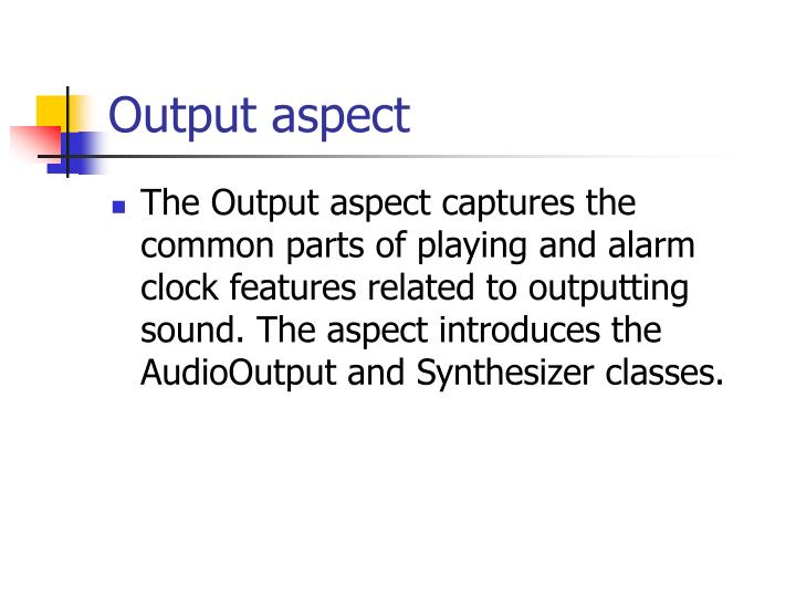 Output aspect