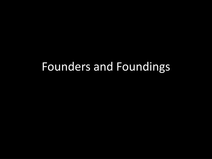 founders and foundings