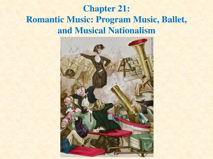 chapter 21 romantic music program music ballet and musical nationalism n.