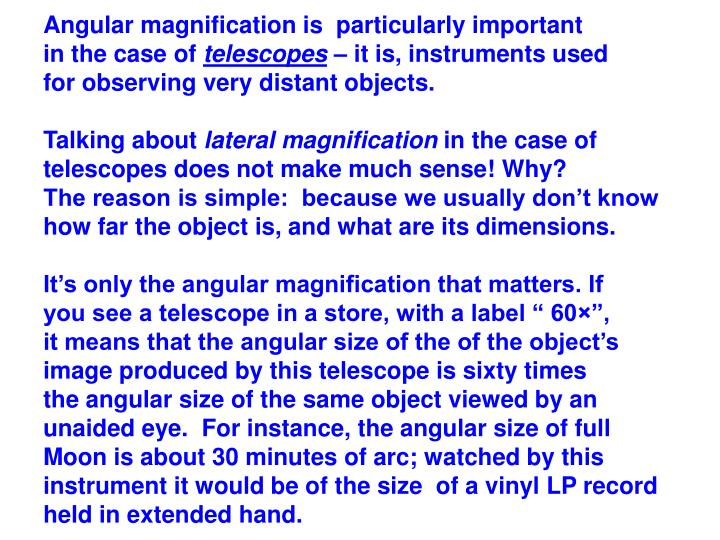 Angular magnification is  particularly important
