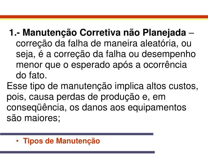 - Manutenção Corretiva não Planejada