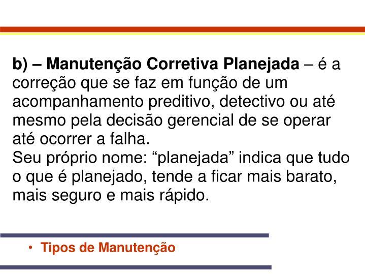 b) – Manutenção Corretiva Planejada