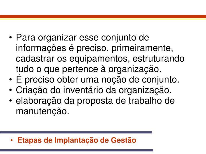 Para organizar esse conjunto de informações é preciso, primeiramente, cadastrar os equipamentos, estruturando tudo o que pertence à organização.