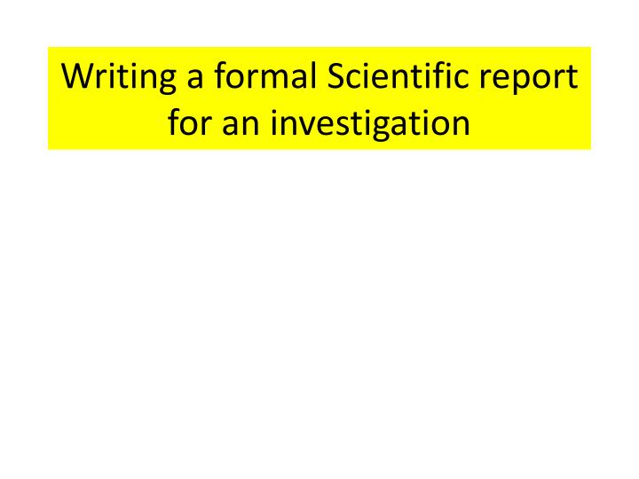 writing a formal scientific report for an investigation n.