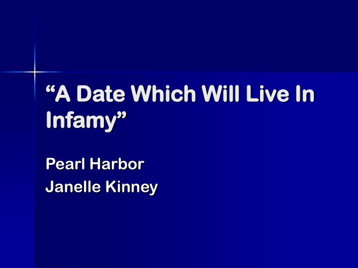 a date which will live in infamy n.