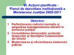 vi ac iuni planificate planul de dezvoltare institu ional a ministerului justi iei 2009 2011