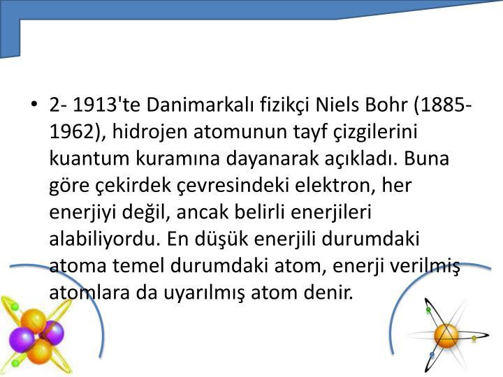 2- 1913'te Danimarkalı fizikçi