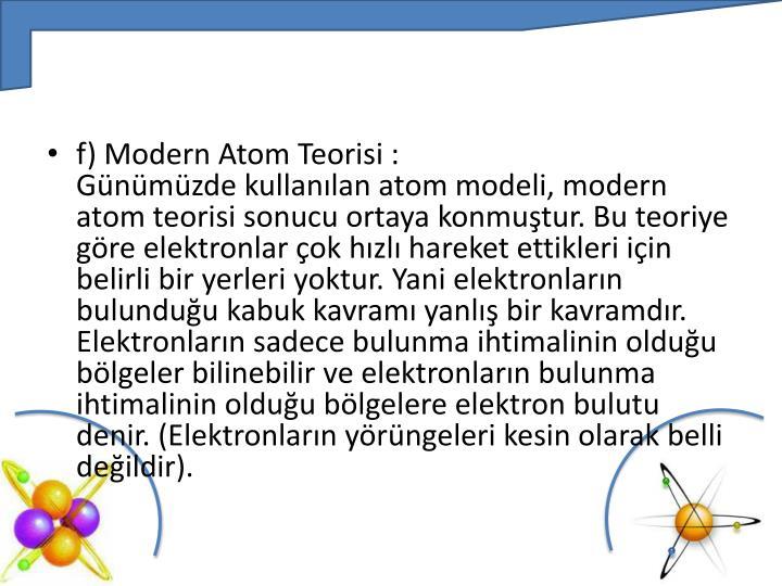 f) Modern Atom Teorisi :