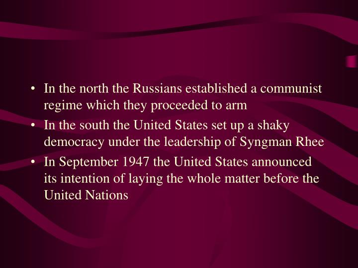 In the north the Russians established a communist regime which they proceeded to arm