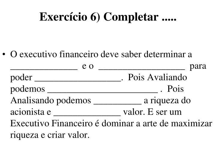 Exercício 6) Completar .....