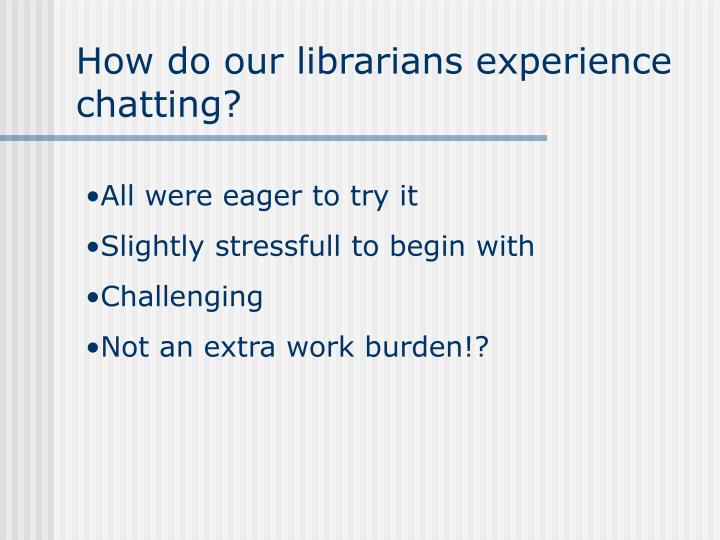 How do our librarians experience chatting?