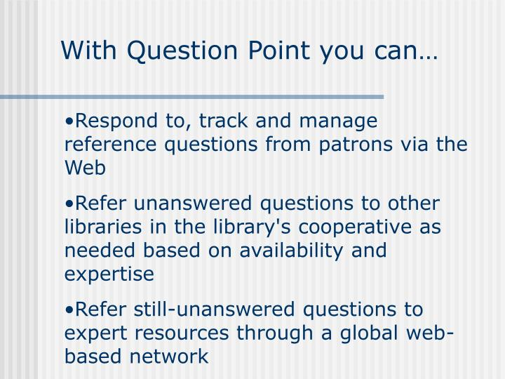 With Question Point you can…