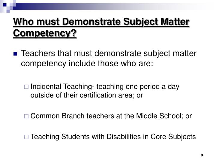 Who must Demonstrate Subject Matter Competency?